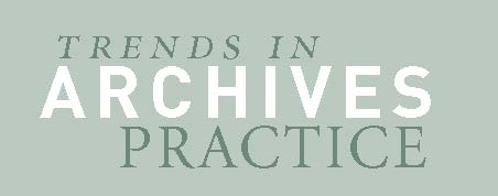 ccee6b56b9 TRENDS IN ARCHIVES PRACTICE is an open-ended series by the Society of  American Archivists featuring brief